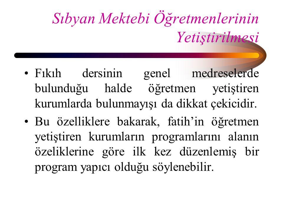 Sıbyan Mektebi Öğretmenlerinin Yetiştirilmesi Fıkıh dersinin genel medreselerde bulunduğu halde öğretmen yetiştiren kurumlarda bulunmayışı da dikkat ç