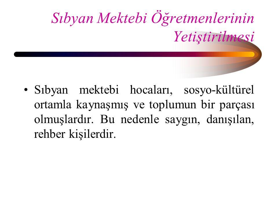 Sıbyan Mektebi Öğretmenlerinin Yetiştirilmesi Sıbyan mektebi hocaları, sosyo-kültürel ortamla kaynaşmış ve toplumun bir parçası olmuşlardır. Bu nedenl