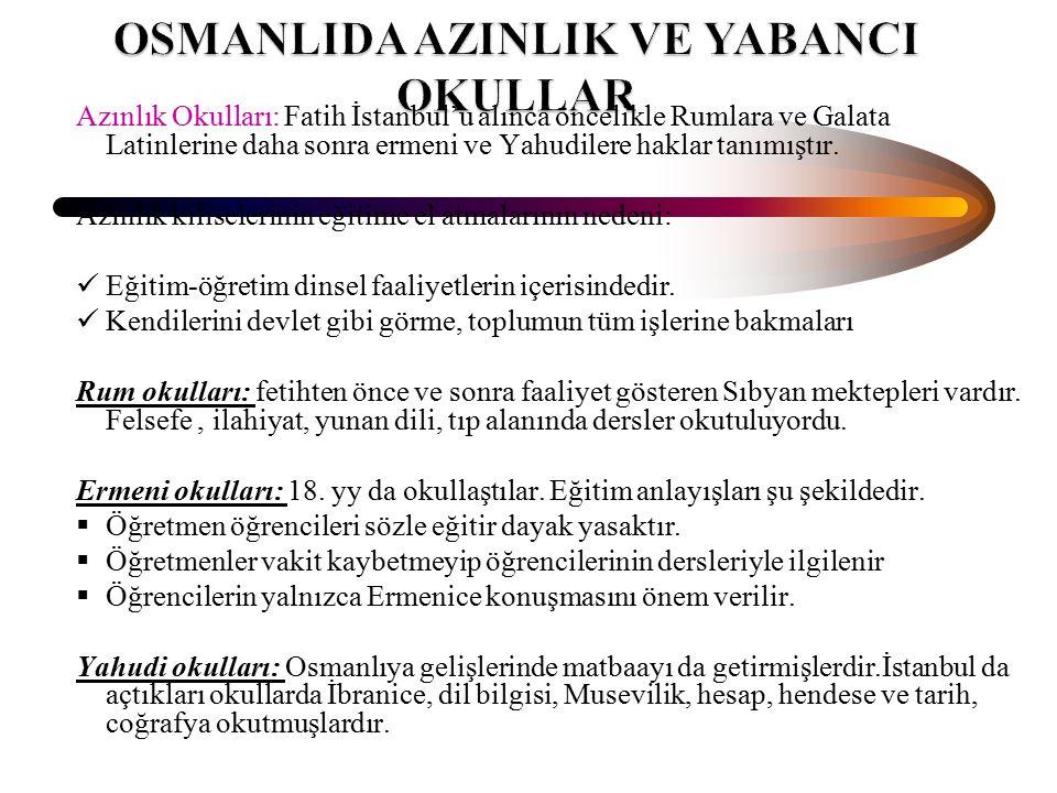 Azınlık Okulları: Fatih İstanbul'u alınca öncelikle Rumlara ve Galata Latinlerine daha sonra ermeni ve Yahudilere haklar tanımıştır. Azınlık kiliseler