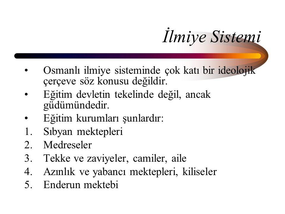 İlmiye Sistemi Osmanlı ilmiye sisteminde çok katı bir ideolojik çerçeve söz konusu değildir. Eğitim devletin tekelinde değil, ancak güdümündedir. Eğit