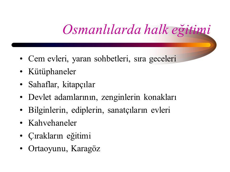 Osmanlılarda halk eğitimi Cem evleri, yaran sohbetleri, sıra geceleri Kütüphaneler Sahaflar, kitapçılar Devlet adamlarının, zenginlerin konakları Bilg