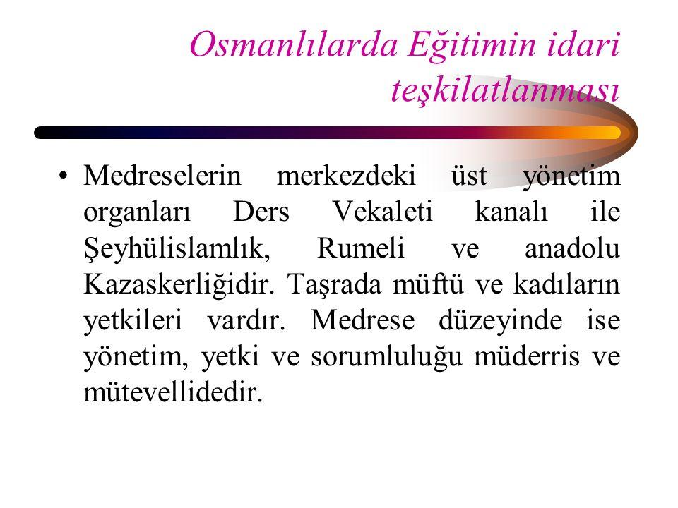 Osmanlılarda Eğitimin idari teşkilatlanması Medreselerin merkezdeki üst yönetim organları Ders Vekaleti kanalı ile Şeyhülislamlık, Rumeli ve anadolu K