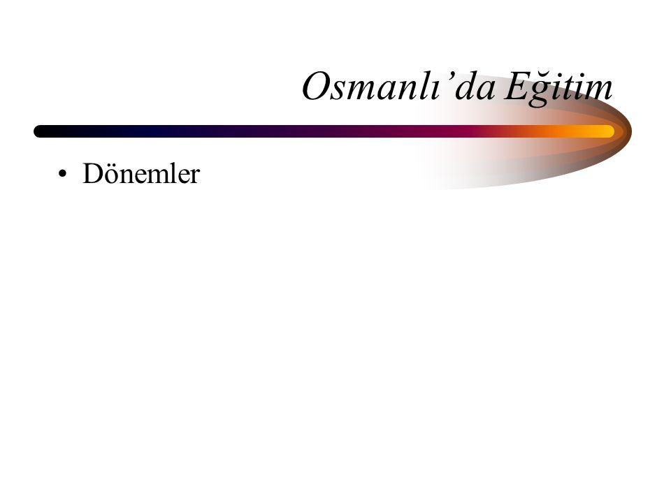 KURULUŞTAN EĞİTİMDE İLK YENİLEŞME HAREKETLERİNE KADAR OSMANLI'DA EĞİTİM