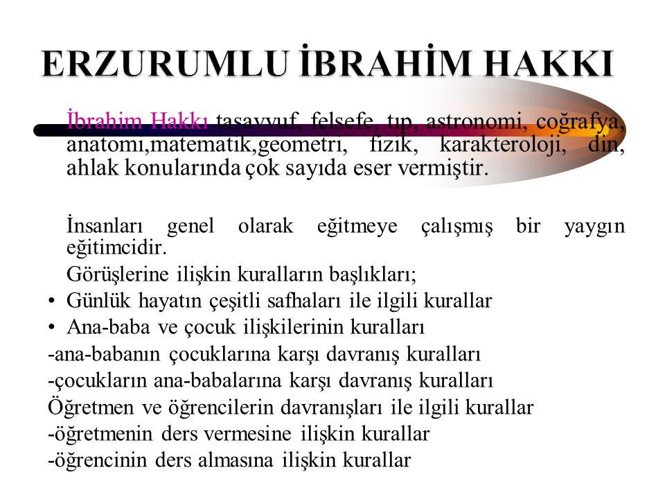 İbrahim Hakkı tasavvuf, felsefe, tıp, astronomi, coğrafya, anatomi,matematik,geometri, fizik, karakteroloji, din, ahlak konularında çok sayıda eser ve