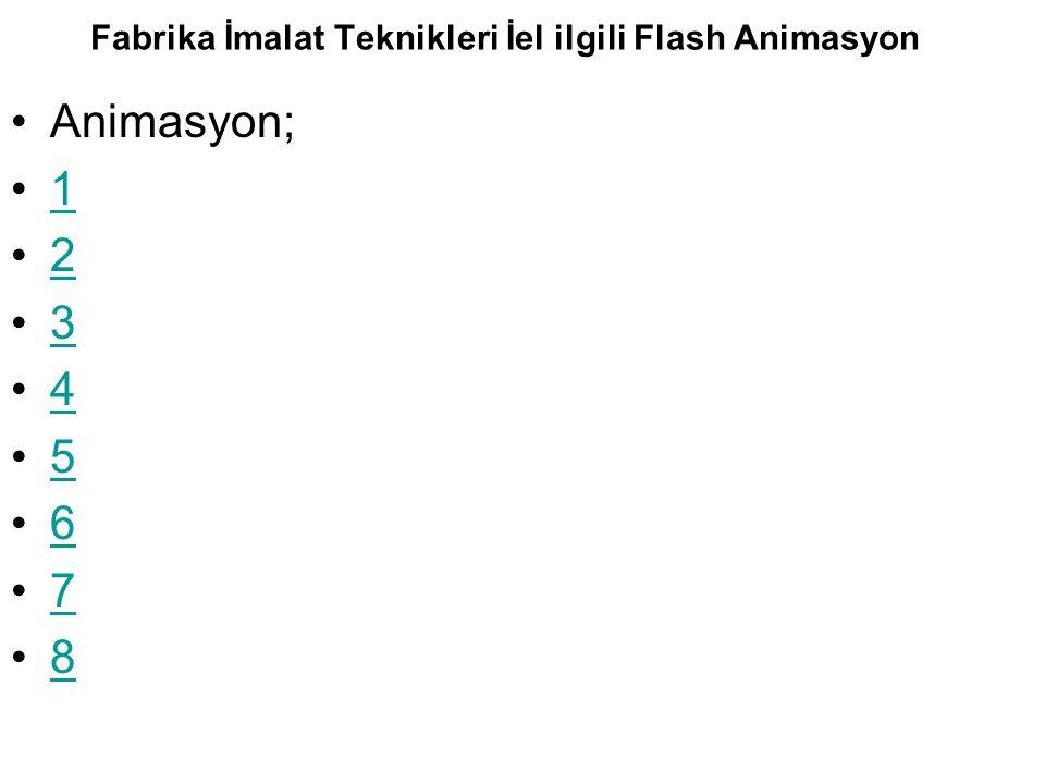 Fabrika İmalat Teknikleri İel ilgili Flash Animasyon Animasyon; 1 2 3 4 5 6 7 8