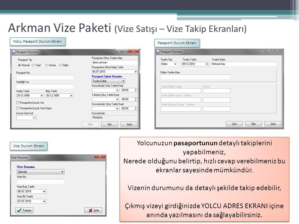 Arkman Vize Paketi (Vize Satışı – Vize Takip Ekranları) Pasaport Durum Ekranı Yolcu Pasaport Durum Ekranı Vize Durum Ekranı Yolcunuzun pasaportunun detaylı takiplerini yapabilmeniz, Nerede olduğunu belirtip, hızlı cevap verebilmeniz bu ekranlar sayesinde mümkündür.