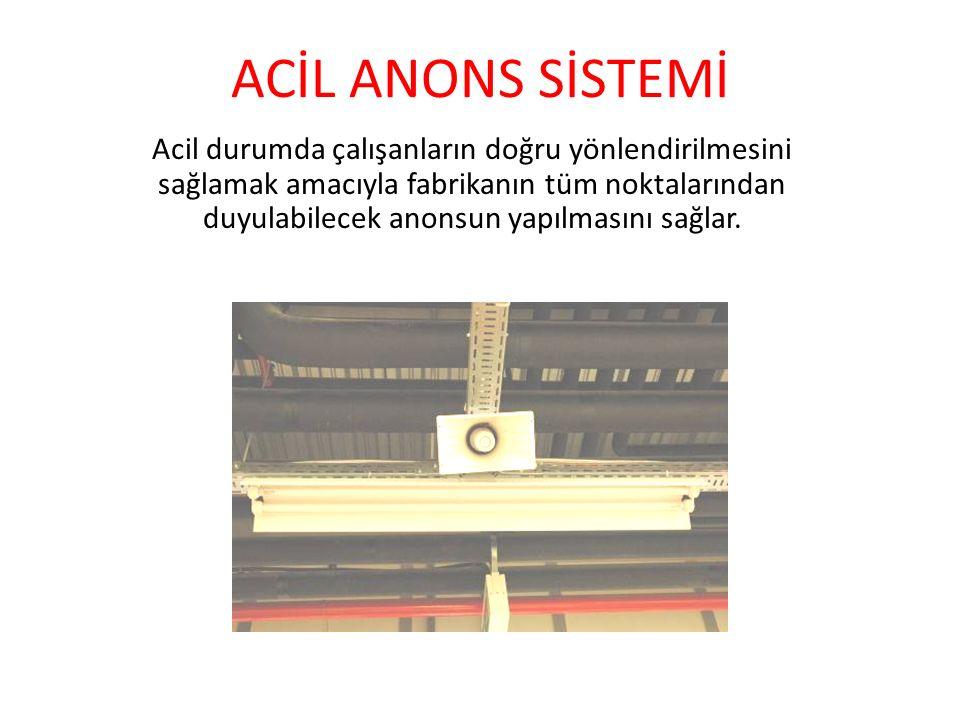 ACİL ANONS SİSTEMİ Acil durumda çalışanların doğru yönlendirilmesini sağlamak amacıyla fabrikanın tüm noktalarından duyulabilecek anonsun yapılmasını sağlar.