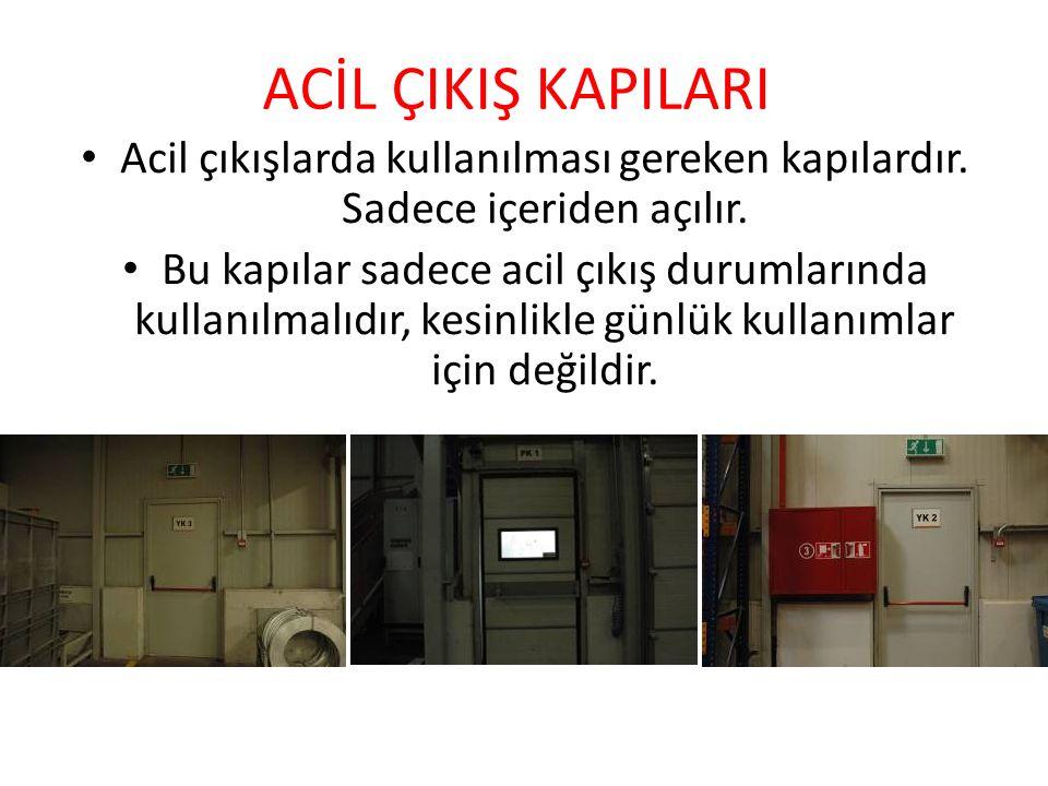 ACİL ÇIKIŞ KAPILARI Acil çıkışlarda kullanılması gereken kapılardır. Sadece içeriden açılır. Bu kapılar sadece acil çıkış durumlarında kullanılmalıdır