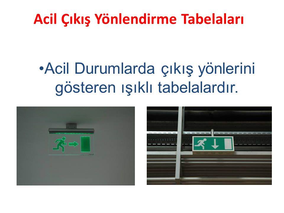Acil Çıkış Yönlendirme Tabelaları Acil Durumlarda çıkış yönlerini gösteren ışıklı tabelalardır.