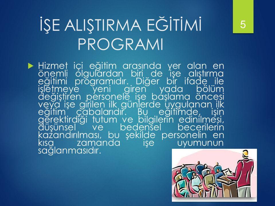 İŞE ALIŞTIRMA EĞİTİMİ PROGRAMI  Hizmet içi eğitim arasında yer alan en önemli olgulardan biri de işe alıştırma eğitimi programıdır.