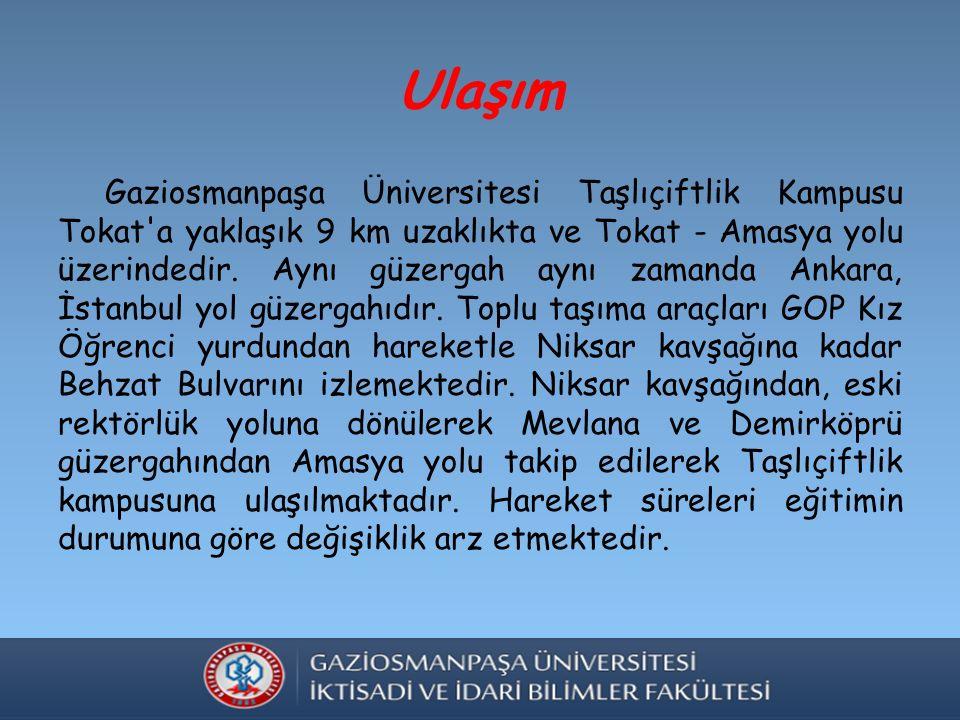 Ulaşım Gaziosmanpaşa Üniversitesi Taşlıçiftlik Kampusu Tokat a yaklaşık 9 km uzaklıkta ve Tokat - Amasya yolu üzerindedir.