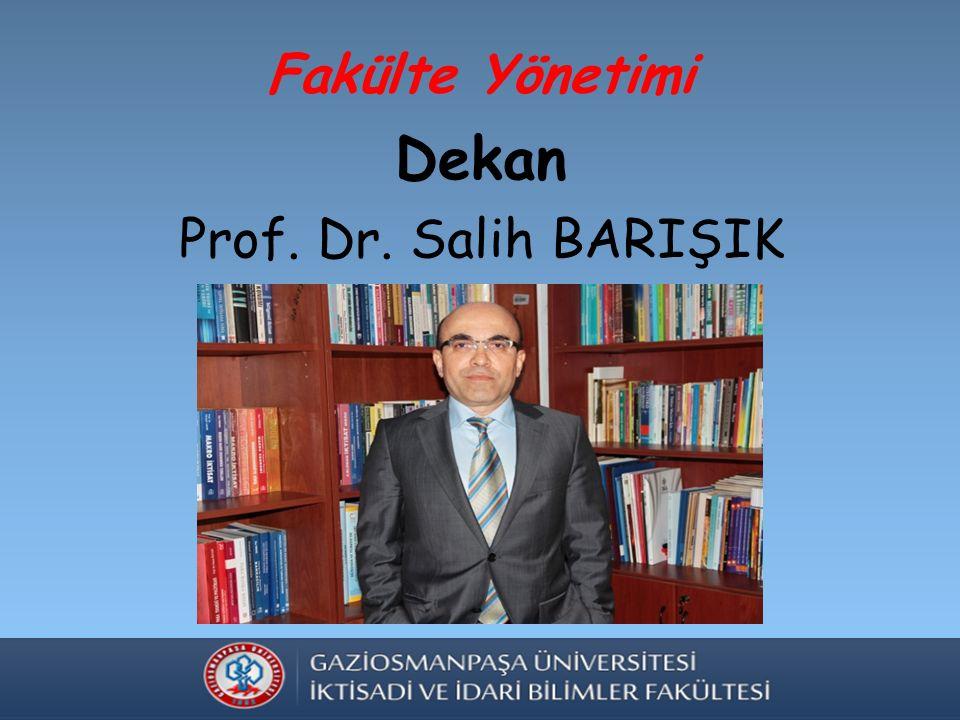Fakülte Yönetimi Dekan Prof. Dr. Salih BARIŞIK