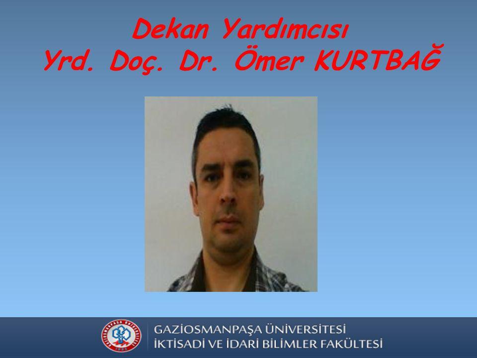 Dekan Yardımcısı Yrd. Doç. Dr. Ömer KURTBAĞ