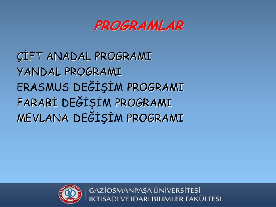 PROGRAMLAR ÇİFT ANADAL PROGRAMI YANDAL PROGRAMI PROGRAMI ERASMUS DEĞİŞİM PROGRAMI FARABİ PROGRAMI FARABİ DEĞİŞİM PROGRAMI MEVLANA PROGRAMI MEVLANA DEĞİŞİM PROGRAMI