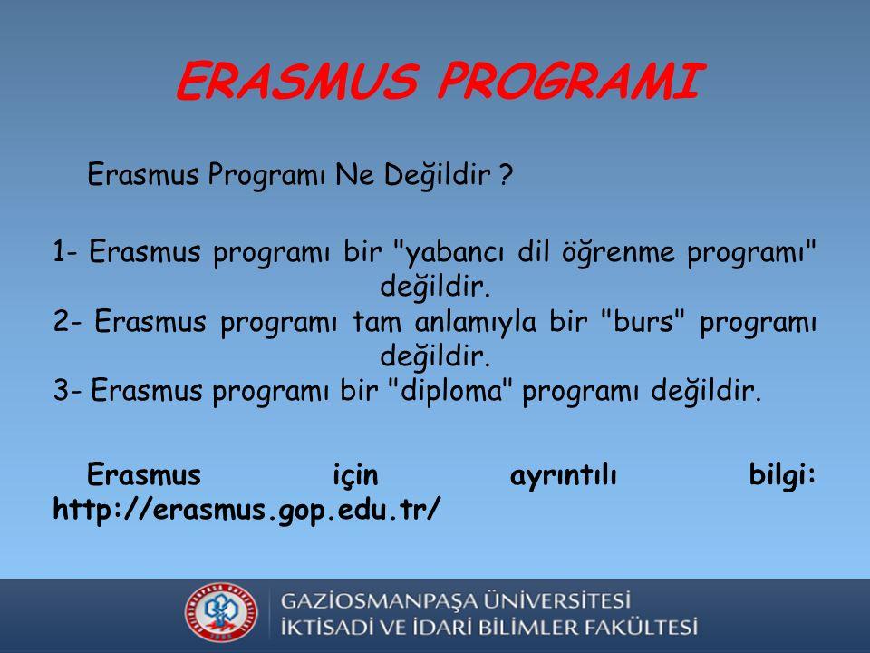 ERASMUS PROGRAMI Erasmus Programı Ne Değildir .