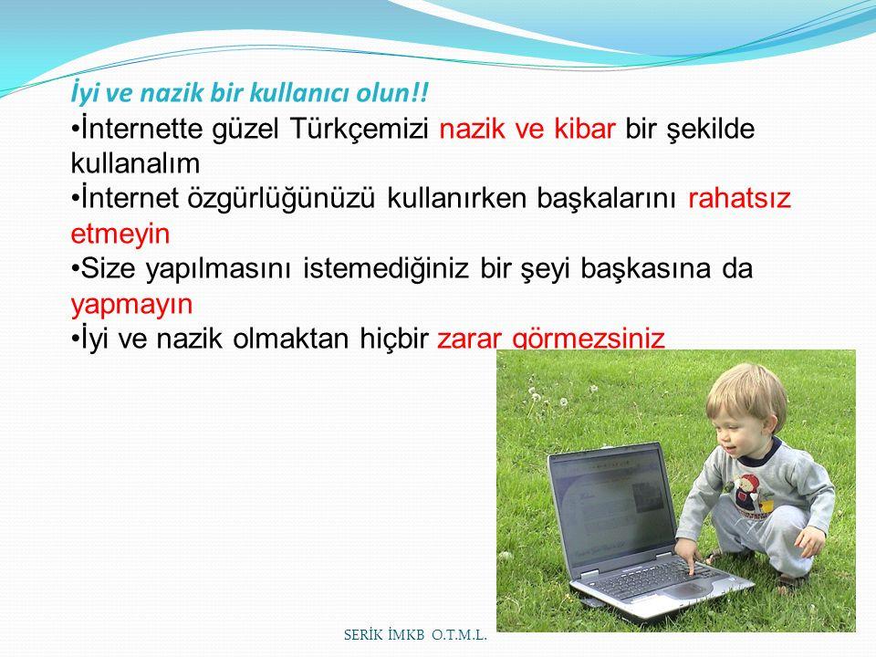 İyi ve nazik bir kullanıcı olun!! İnternette güzel Türkçemizi nazik ve kibar bir şekilde kullanalım İnternet özgürlüğünüzü kullanırken başkalarını rah