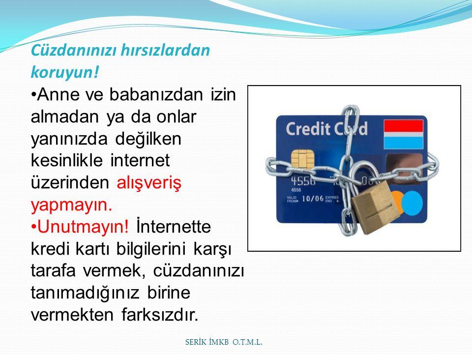 Cüzdanınızı hırsızlardan koruyun! Anne ve babanızdan izin almadan ya da onlar yanınızda değilken kesinlikle internet üzerinden alışveriş yapmayın. Unu