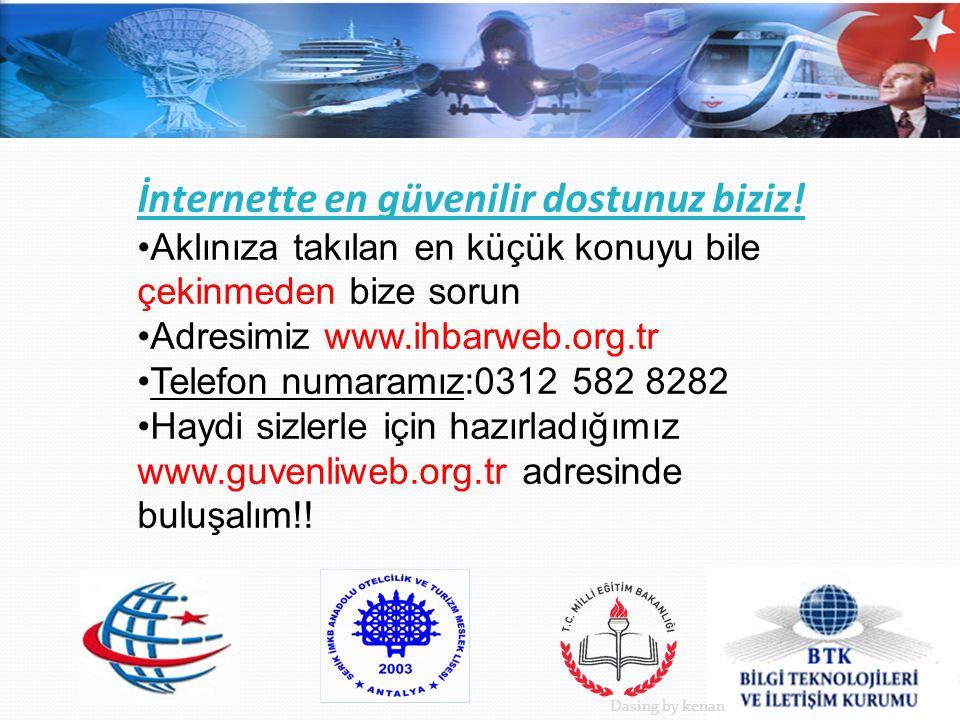 İnternette en güvenilir dostunuz biziz! Aklınıza takılan en küçük konuyu bile çekinmeden bize sorun Adresimiz www.ihbarweb.org.tr Telefon numaramız:03