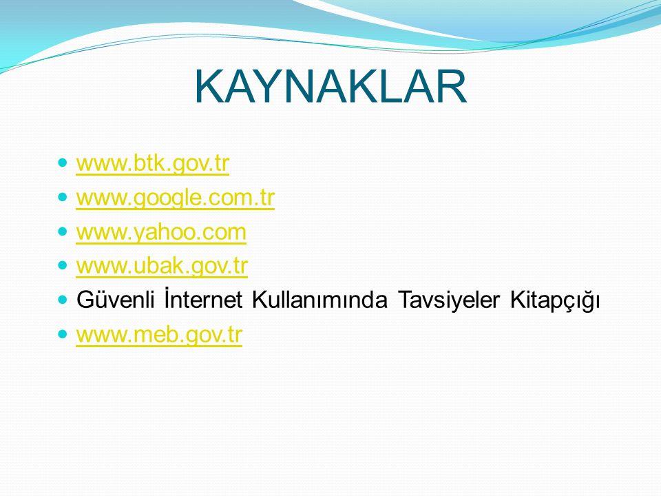 KAYNAKLAR www.btk.gov.tr www.google.com.tr www.yahoo.com www.ubak.gov.tr Güvenli İnternet Kullanımında Tavsiyeler Kitapçığı www.meb.gov.tr