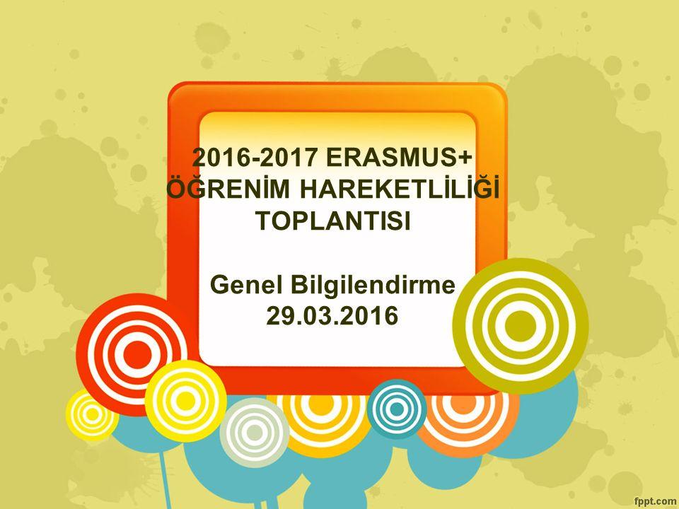 2016-2017 ERASMUS+ ÖĞRENİM HAREKETLİLİĞİ TOPLANTISI Genel Bilgilendirme 29.03.2016