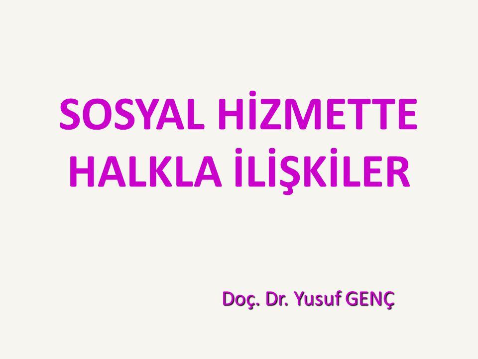 SOSYAL HİZMETTE HALKLA İLİŞKİLER Doç. Dr. Yusuf GENÇ