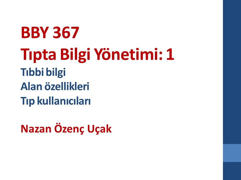 BBY 367 Tıpta Bilgi Yönetimi: 1 Tıbbi bilgi Alan özellikleri Tıp kullanıcıları Nazan Özenç Uçak