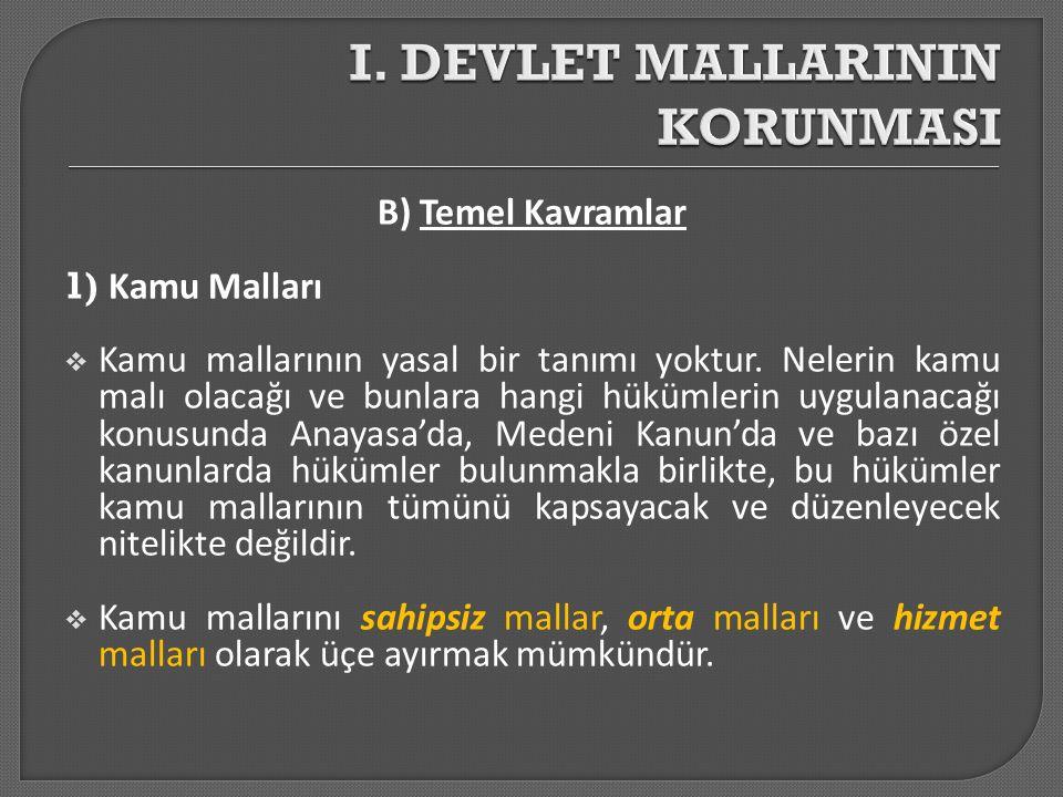 B) Temel Kavramlar 1) Kamu Malları  Kamu mallarının yasal bir tanımı yoktur. Nelerin kamu malı olacağı ve bunlara hangi hükümlerin uygulanacağı konus