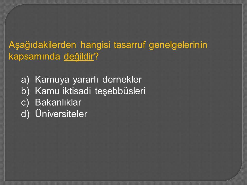 Aşağıdakilerden hangisi tasarruf genelgelerinin kapsamında değildir? a)Kamuya yararlı dernekler b)Kamu iktisadi teşebbüsleri c)Bakanlıklar d)Üniversit