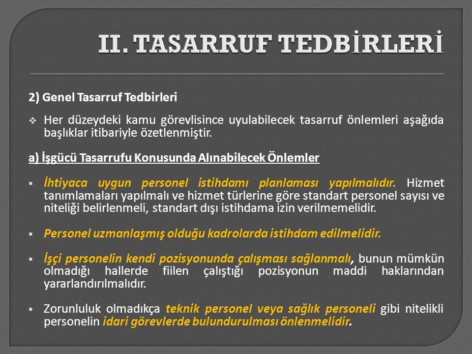 2) Genel Tasarruf Tedbirleri  Her düzeydeki kamu görevlisince uyulabilecek tasarruf önlemleri aşağıda başlıklar itibariyle özetlenmiştir. a) İşgücü T