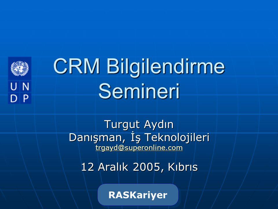 CRM Bilgilendirme Semineri Turgut Aydın Danışman, İş Teknolojileri trgayd@superonline.com 12 Aralık 2005, Kıbrıs RASKariyer