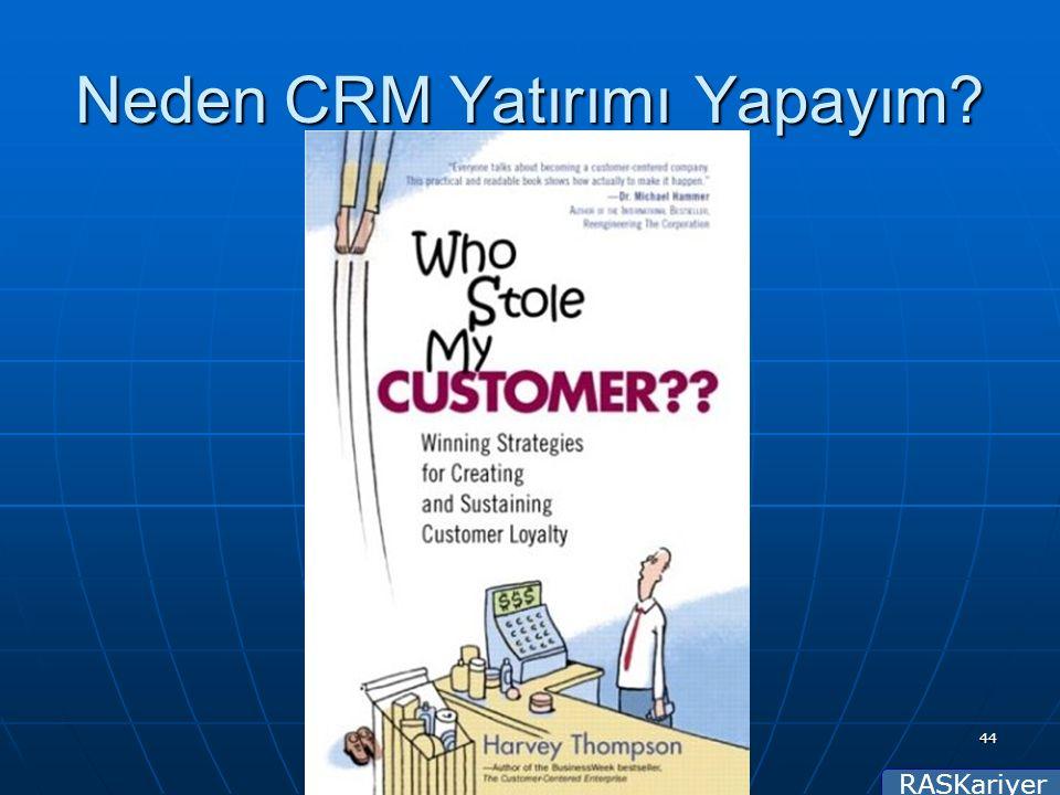 RASKariyer 44 Neden CRM Yatırımı Yapayım. Çünkü Müşterim Benim için Çok Değerli!...