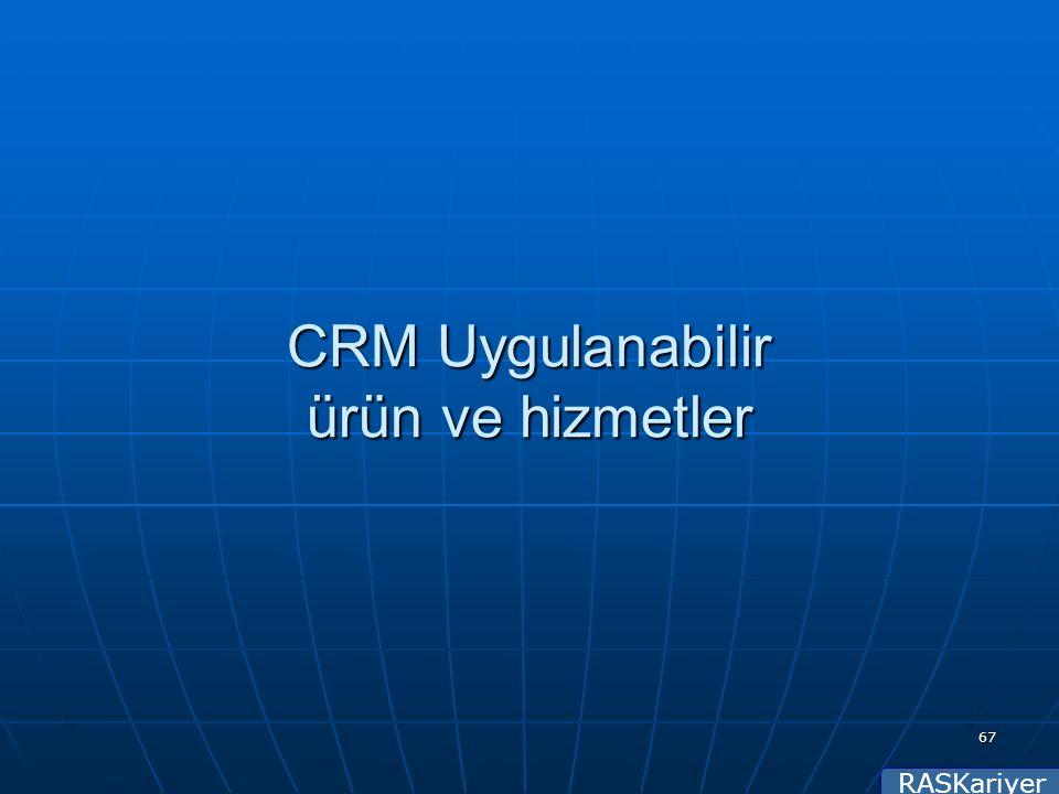 RASKariyer 67 CRM Uygulanabilir ürün ve hizmetler