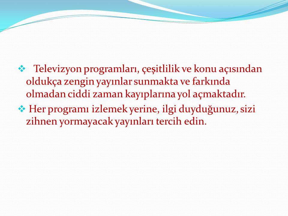  Televizyon programları, çeşitlilik ve konu açısından oldukça zengin yayınlar sunmakta ve farkında olmadan ciddi zaman kayıplarına yol açmaktadır. 