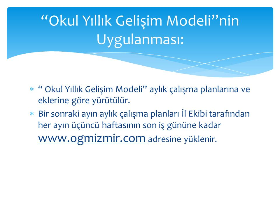  Okul Yıllık Gelişim Modeli aylık çalışma planlarına ve eklerine göre yürütülür.