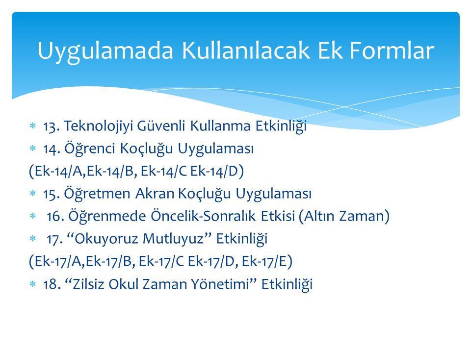  13. Teknolojiyi Güvenli Kullanma Etkinliği  14. Öğrenci Koçluğu Uygulaması (Ek-14/A,Ek-14/B, Ek-14/C Ek-14/D)  15. Öğretmen Akran Koçluğu Uygulama