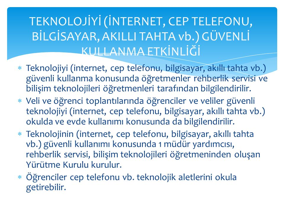  Teknolojiyi (internet, cep telefonu, bilgisayar, akıllı tahta vb.) güvenli kullanma konusunda öğretmenler rehberlik servisi ve bilişim teknolojileri