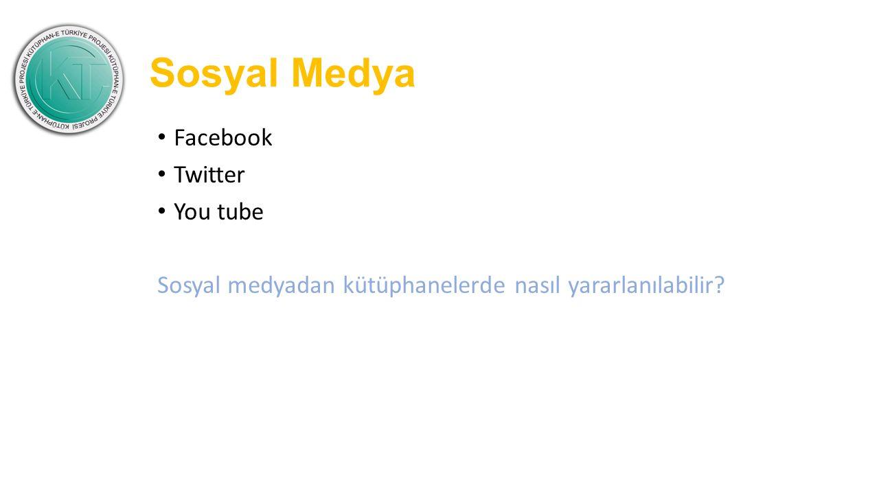 Sosyal Medya Facebook Twitter You tube Sosyal medyadan kütüphanelerde nasıl yararlanılabilir?