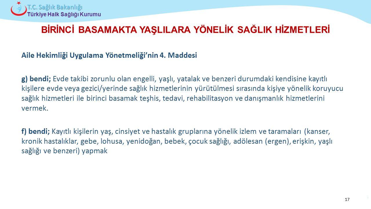 Çocuk ve Ergen Sağlığı Daire Başkanlığı Türkiye Halk Sağlığı Kurumu T.C. Sağlık Bakanlığı BİRİNCİ BASAMAKTA YAŞLILARA YÖNELİK SAĞLIK HİZMETLERİ Aile H