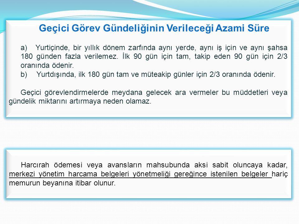 Geçici Görev Gündeliğinin Verileceği Azami Süre a) Yurtiçinde, bir yıllık dönem zarfında aynı yerde, aynı iş için ve aynı şahsa 180 günden fazla verilemez.