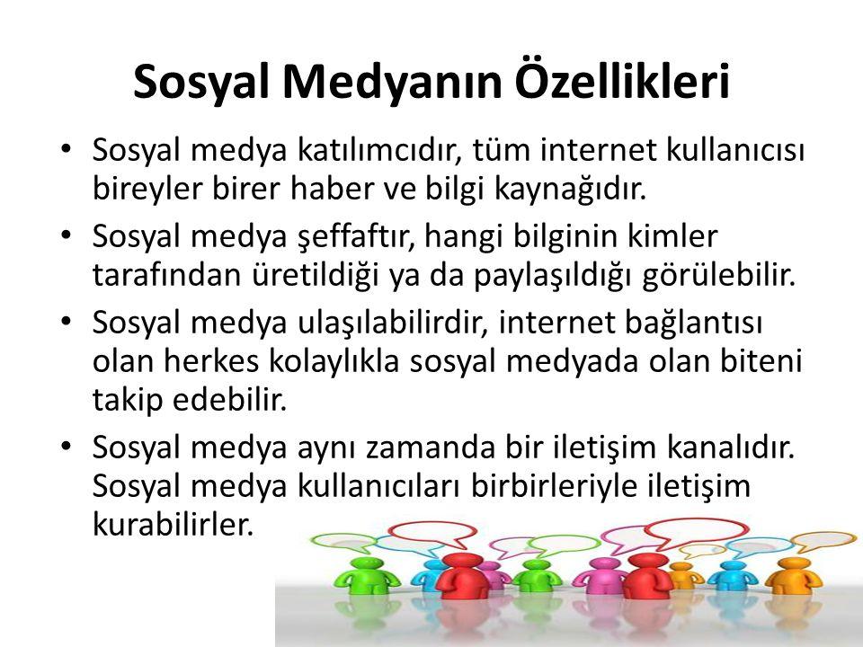 Sosyal Medyanın Özellikleri Sosyal medya katılımcıdır, tüm internet kullanıcısı bireyler birer haber ve bilgi kaynağıdır.