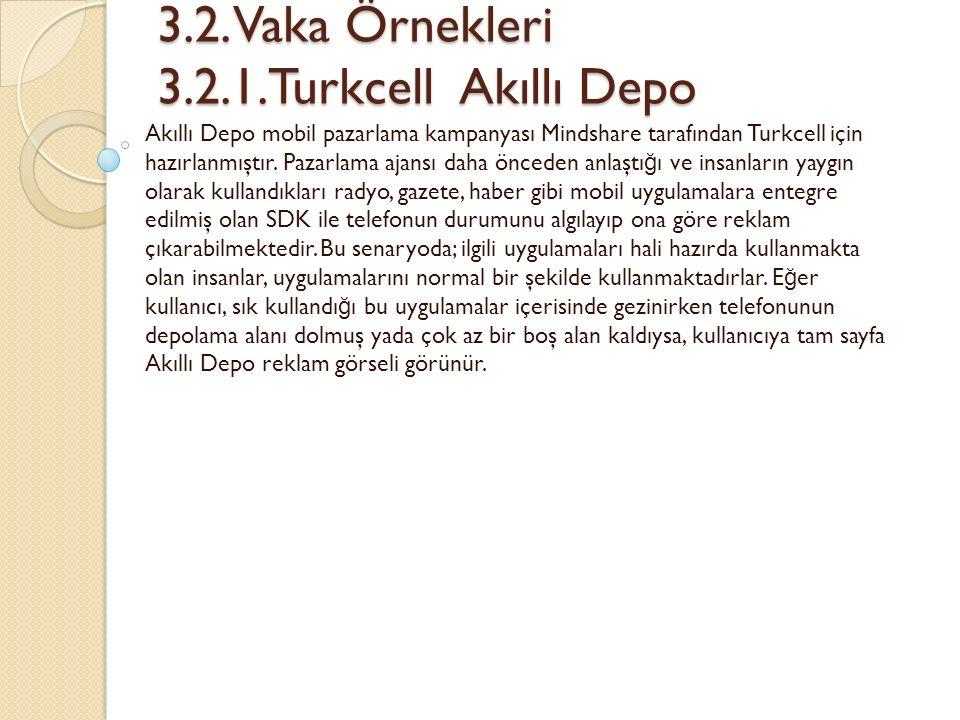 3.2. Vaka Örnekleri 3.2.1.Turkcell Akıllı Depo 3.2. Vaka Örnekleri 3.2.1.Turkcell Akıllı Depo Akıllı Depo mobil pazarlama kampanyası Mindshare tarafın