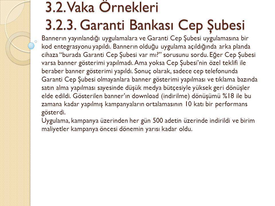 3.2. Vaka Örnekleri 3.2.3. Garanti Bankası Cep Şubesi 3.2. Vaka Örnekleri 3.2.3. Garanti Bankası Cep Şubesi Bannerın yayınlandı ğ ı uygulamalara ve Ga