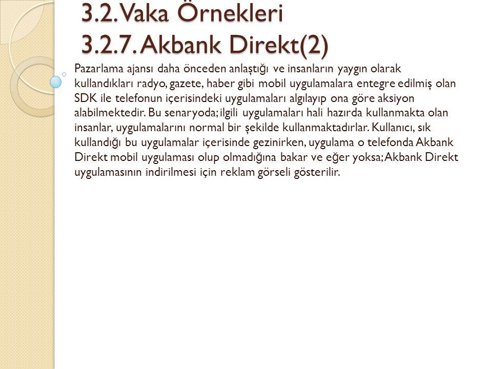 3.2. Vaka Örnekleri 3.2.7. Akbank Direkt(2) 3.2.
