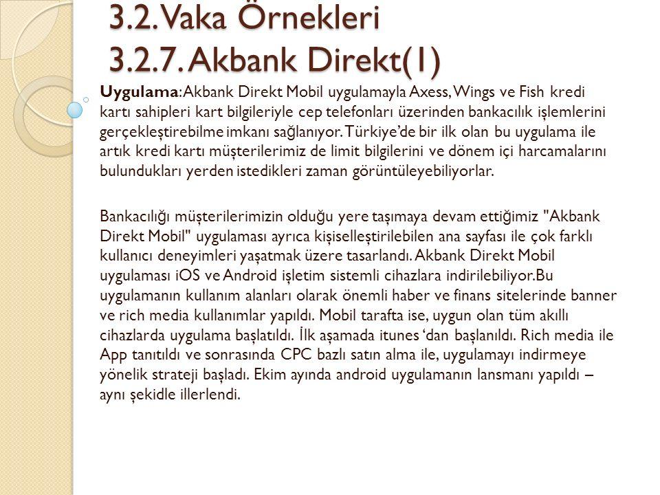 3.2. Vaka Örnekleri 3.2.7. Akbank Direkt(1) 3.2. Vaka Örnekleri 3.2.7. Akbank Direkt(1) Uygulama: Akbank Direkt Mobil uygulamayla Axess, Wings ve Fish