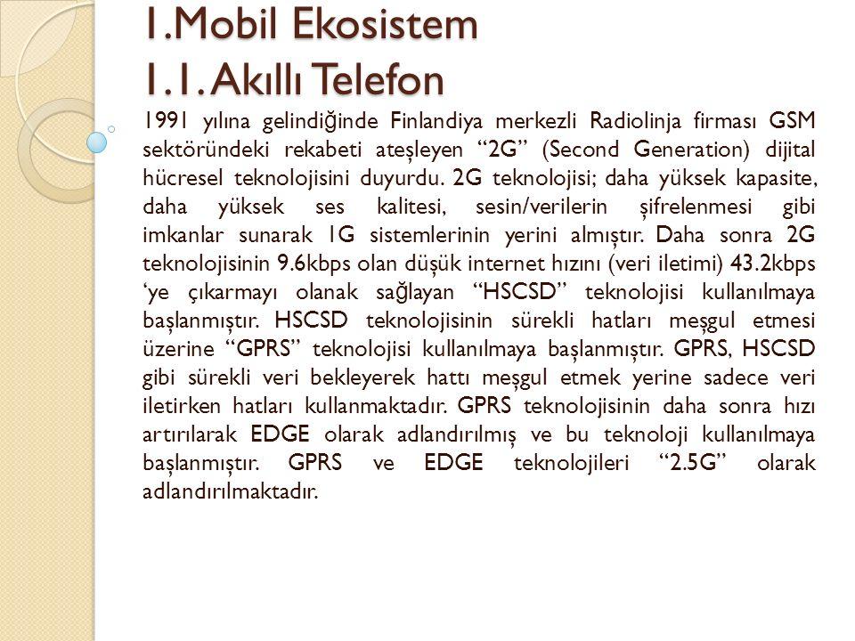 1.Mobil Ekosistem 1.1. Akıllı Telefon 1.Mobil Ekosistem 1.1. Akıllı Telefon 1991 yılına gelindi ğ inde Finlandiya merkezli Radiolinja firması GSM sekt
