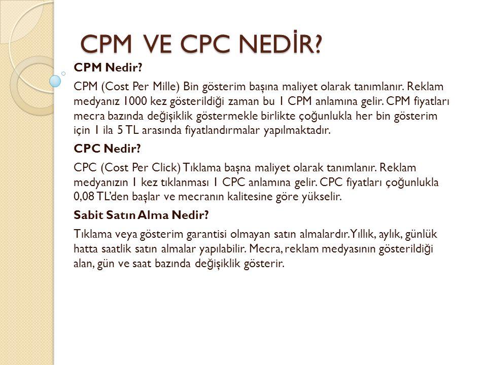 CPM VE CPC NED İ R? CPM VE CPC NED İ R? CPM Nedir? CPM (Cost Per Mille) Bin gösterim başına maliyet olarak tanımlanır. Reklam medyanız 1000 kez göster