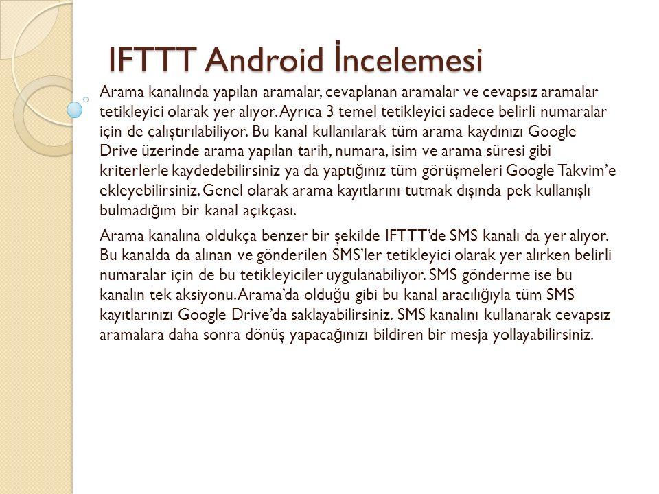 IFTTT Android İ ncelemesi IFTTT Android İ ncelemesi Arama kanalında yapılan aramalar, cevaplanan aramalar ve cevapsız aramalar tetikleyici olarak yer alıyor.