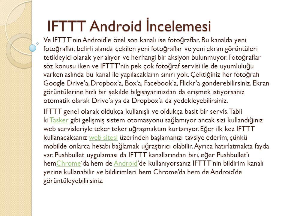 IFTTT Android İ ncelemesi IFTTT Android İ ncelemesi Ve IFTTT'nin Android'e özel son kanalı ise foto ğ raflar. Bu kanalda yeni foto ğ raflar, belirli a