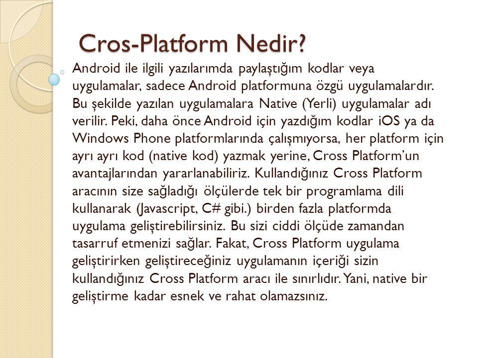 Cros-Platform Nedir? Cros-Platform Nedir? Android ile ilgili yazılarımda paylaştı ğ ım kodlar veya uygulamalar, sadece Android platformuna özgü uygula