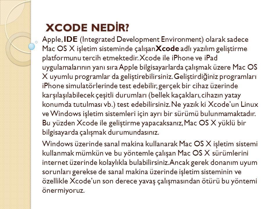 XCODE NED İ R? XCODE NED İ R? Apple, IDE (Integrated Development Environment) olarak sadece Mac OS X işletim sisteminde çalışanXcode adlı yazılım geli